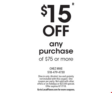 $15 off any purchase of $75 or more. Dine in only. Alcohol, tax and gratuity not included with this coupon. One coupon per party. Not valid with other offers or on holidays or $23.99 special. Offer expires 8/17/18. Go to LocalFlavor.com for more coupons.