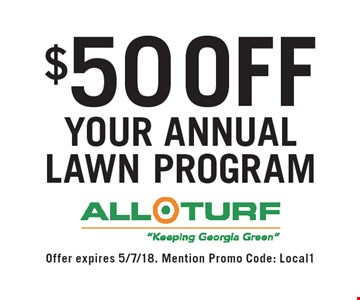 $50 off your annual lawn program. Offer expires 5/7/18. Mention Promo Code: Local1