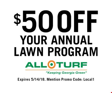 $50 off your annual lawn program. Expires 5/14/18. Mention Promo Code: Local1