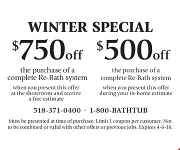 Winter Special. $750 off the purchase of a complete Re-Bath system when you present this offer at the showroom and receive a free estimate. $500 off the purchase of a complete Re-Bath system when you present this offer during your in-home estimate. Must be presented at time of purchase. Limit 1 coupon per customer. Not to be combined or valid with other offers or previous jobs. Expires 4-6-18.