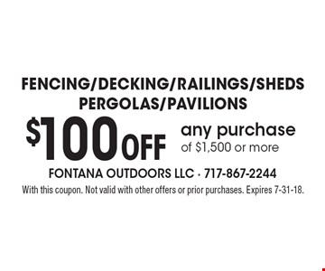 Fencing/Decking/Railings/Sheds/Pergolas/Pavilions $100 Off any purchase of $1,500 or more. With this coupon. Not valid with other offers or prior purchases. Expires 7-31-18.