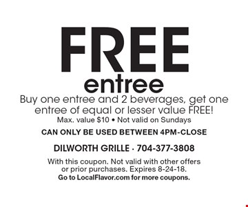 FREE entree. Buy one entree and 2 beverages, get one entree of equal or lesser value FREE! Max. value $10 - Not valid on Sundays. CAN ONLY BE USED BETWEEN 4PM-CLOSE. With this coupon. Not valid with other offers or prior purchases. Expires 8-24-18. Go to LocalFlavor.com for more coupons.