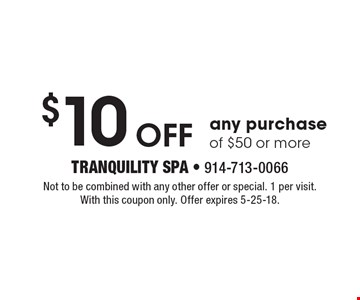 $10 Off any purchase of $50 or more. Not to be combined with any other offer or special. 1 per visit. With this coupon only. Offer expires 5-25-18.