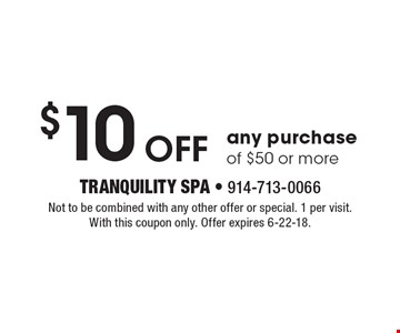$10 Off any purchase of $50 or more. Not to be combined with any other offer or special. 1 per visit. With this coupon only. Offer expires 6-22-18.