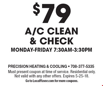 $79 A/C clean & check. Monday-Friday 7:30am-3:30pm. Must present coupon at time of service. Residential only. Not valid with any other offers. Expires 5-25-18. Go to LocalFlavor.com for more coupons.