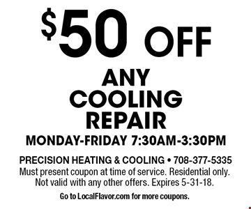 $50 OFF any Cooling repair. Must present coupon at time of service. Residential only. Not valid with any other offers. Expires 5-25-18. Go to LocalFlavor.com for more coupons.