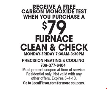 Receive A FREE Carbon Monoxide Test when you purchase a $79 Furnace clean & check. Monday-Friday 7:30am-3:30pm. Must present coupon at time of service. Residential only. Not valid with any other offers. Expires 5-4-18. Go to LocalFlavor.com for more coupons.