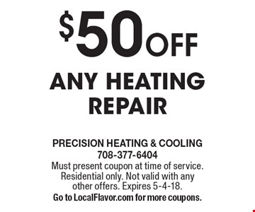 $50 OFF any heating repair. Must present coupon at time of service. Residential only. Not valid with any other offers. Expires 5-4-18. Go to LocalFlavor.com for more coupons.