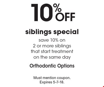 10% off siblings special. Save 10% on 2 or more siblings that start treatment on the same day. Must mention coupon. Expires 5-7-18.
