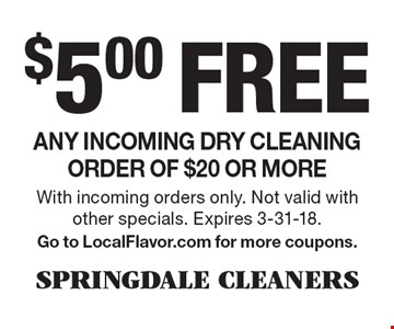 $5.00 free Any incoming dry cleaning order of $20 or more. With incoming orders only. Not valid with other specials. Expires 3-31-18. Go to LocalFlavor.com for more coupons.