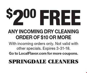 $2.00 free Any incoming dry cleaning order of $10 or more. With incoming orders only. Not valid with other specials. Expires 3-31-18. Go to LocalFlavor.com for more coupons.