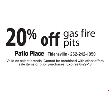 20%off gas fire pits. Valid on select brands. Cannot be combined with other offers,sale items or prior purchases. Expires 6-29-18.