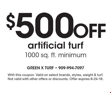 $500 off artificial turf, 1000 sq. ft. minimum. With this coupon. Valid on select brands, styles, weight & turf. Not valid with other offers or discounts. Offer expires 8-24-18.