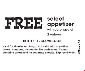 FREE select appetizer with purchase of 2 entrees. MGR code SS. Valid for dine in and to-go. Not valid with any other offers, coupons, discounts. No cash value. Cannot combine offers and no separate checks. Expires 4-6-18.