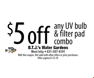 $5 off any UV bulb & filter pad combo. With this coupon. Not valid with other offers or prior purchases. Offer expires 6-15-18.