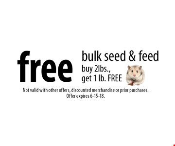 free bulk seed & feed. Buy 2lbs., get 1 lb. FREE. Not valid with other offers, discounted merchandise or prior purchases. Offer expires 6-15-18.