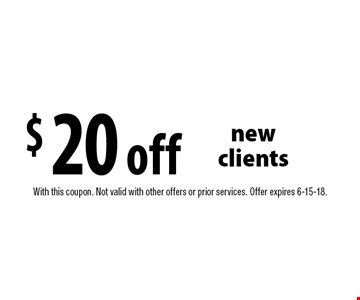 $20 off new clients. With this coupon. Not valid with other offers or prior services. Offer expires 6-15-18.