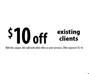 $10 off existing clients. With this coupon. Not valid with other offers or prior services. Offer expires 6-15-18.