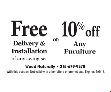Free Delivery & Installation of any swing set. 10% off Any Furniture. With this coupon. Not valid with other offers or promotions. Expires 4/6/18.