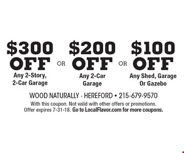 $100 Off Any Shed, Garage Or Gazebo. $200 Off Any 2-Car Garage. $300 Off Any 2-Story, 2-Car Garage. With this coupon. Not valid with other offers or promotions. Offer expires 7-31-18. Go to LocalFlavor.com for more coupons.
