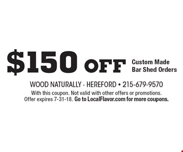 $150 Off Custom Made Bar Shed Orders. With this coupon. Not valid with other offers or promotions. Offer expires 7-31-18. Go to LocalFlavor.com for more coupons.