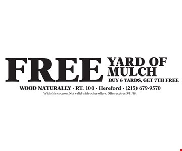 Free Yard Of Mulch Buy 6 Yards, Get 7Th Free. With this coupon. Not valid with other offers. Offer expires 5/31/18.