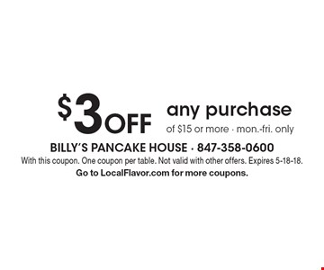 $3 Off any purchase of $15 or more - Mon.-Fri. only. With this coupon. One coupon per table. Not valid with other offers. Expires 5-18-18. Go to LocalFlavor.com for more coupons.