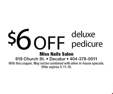 $6 off deluxe pedicure. With this coupon. May not be combined with other in-house specials.Offer expires 5-11-18.