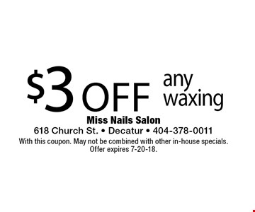 $3 off any waxing. With this coupon. May not be combined with other in-house specials. Offer expires 7-20-18.