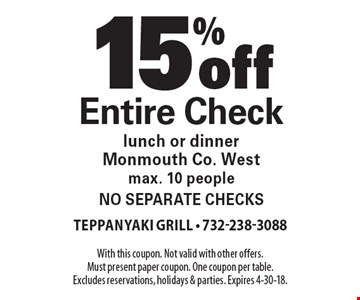 15% off Entire Check. Lunch or dinner. Monmouth Co. West. Max. 10 people. No separate checks. With this coupon. Not valid with other offers. Must present paper coupon. One coupon per table. Excludes reservations, holidays & parties. Expires 4-30-18.