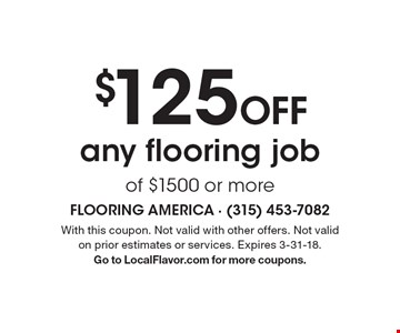 $125 Off any flooring job of $1500 or more. With this coupon. Not valid with other offers. Not valid on prior estimates or services. Expires 3-31-18. Go to LocalFlavor.com for more coupons.