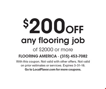 $200 Off any flooring job of $2000 or more. With this coupon. Not valid with other offers. Not valid on prior estimates or services. Expires 3-31-18. Go to LocalFlavor.com for more coupons.