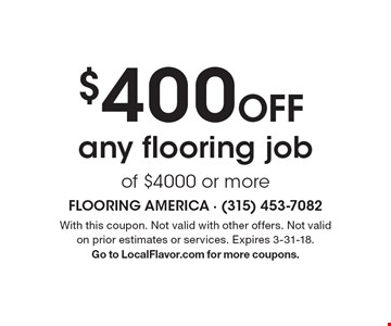 $400 Off any flooring job of $4000 or more. With this coupon. Not valid with other offers. Not valid on prior estimates or services. Expires 3-31-18. Go to LocalFlavor.com for more coupons.
