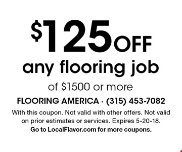 $125 Off any flooring job of $1500 or more. With this coupon. Not valid with other offers. Not valid on prior estimates or services. Expires 5-20-18. Go to LocalFlavor.com for more coupons.