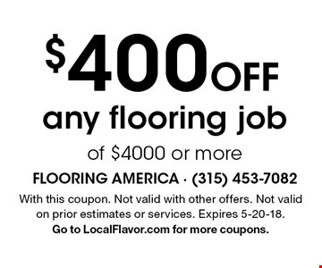 $400 Off any flooring job of $4000 or more. With this coupon. Not valid with other offers. Not valid on prior estimates or services. Expires 5-20-18. Go to LocalFlavor.com for more coupons.