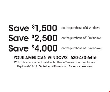 Save $4,000 on the purchase of 15 windows OR Save $2,500 on the purchase of 10 windows OR Save $1,500 on the purchase of 6 windows. With this coupon. Not valid with other offers or prior purchases. Expires 6/29/18. Go to LocalFlavor.com for more coupons.