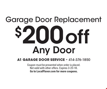 Garage Door Replacement $200 off Any Door. Coupon must be presented when order is placed. Not valid with other offers. Expires 3-23-18. Go to LocalFlavor.com for more coupons.