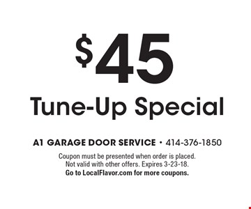 $45 Tune-Up Special. Coupon must be presented when order is placed. Not valid with other offers. Expires 3-23-18. Go to LocalFlavor.com for more coupons.