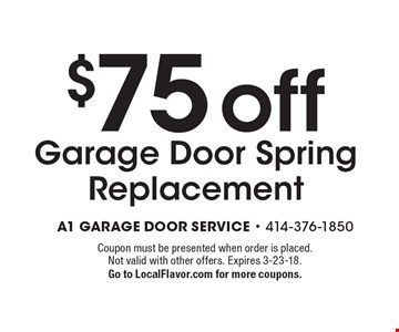 $75 off Garage Door Spring Replacement. Coupon must be presented when order is placed. Not valid with other offers. Expires 3-23-18. Go to LocalFlavor.com for more coupons.