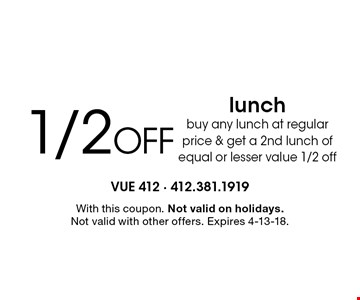 1/2 Off lunch. Buy any lunch at regular price & get a 2nd lunch of equal or lesser value 1/2 off. With this coupon. Not valid on holidays. Not valid with other offers. Expires 4-13-18.