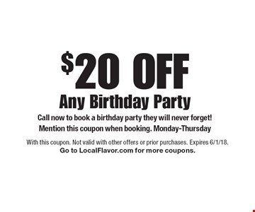 $20 off any birthday party. Call now to book a birthday party they will never forget! Mention this coupon when booking. Monday-Thursday. With this coupon. Not valid with other offers or prior purchases. Expires 6/1/18. Go to LocalFlavor.com for more coupons.