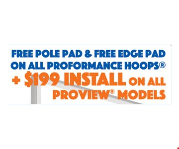 Free Pole Pad & Free Edge Pad on all Proformance Hoops® + $199 Install on all Proview® models