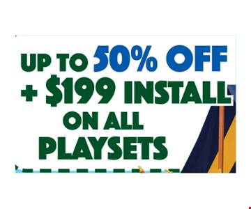 Up to 50% Off + $199 install on all playsets