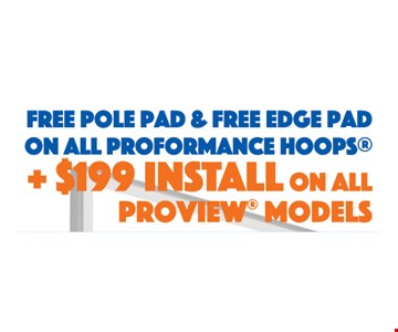 Free pole pad & free edge pad on all performance hoops + $199 install on all proview models.