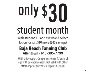 only $30 student month with student ID - add eyewear & select lotion for just $10 more ($45 savings). With this coupon. One per customer. 17 years of age with parental consent. Not valid with other offers or prior purchases. Expires 4-20-18.