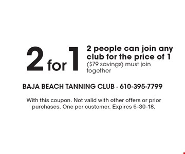 2 for 1 2 people can join any club for the price of 1 ($79 savings). Must join together. With this coupon. Not valid with other offers or prior purchases. One per customer. Expires 6-30-18.
