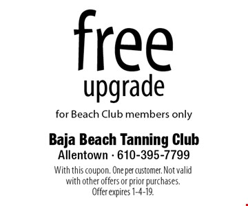 Free upgrade for Beach Club members only. With this coupon. One per customer. Not valid with other offers or prior purchases. Offer expires 1-4-19.