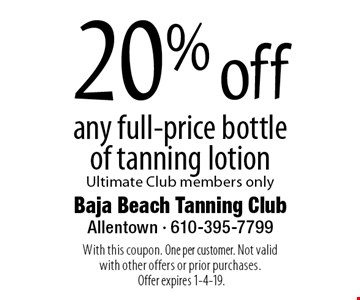 20% off any full-price bottle of tanning lotion Ultimate Club members only. With this coupon. One per customer. Not valid with other offers or prior purchases. Offer expires 1-4-19.