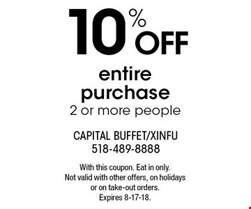 10%off entire purchase. 2 or more people. With this coupon. Eat in only. Not valid with other offers, on holidays or on take-out orders. Expires 8-17-18.