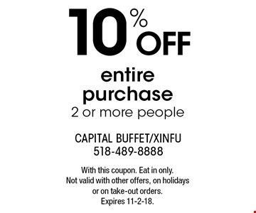 10%off entire purchase2 or more people. With this coupon. Eat in only. Not valid with other offers, on holidays or on take-out orders. Expires 11-2-18.